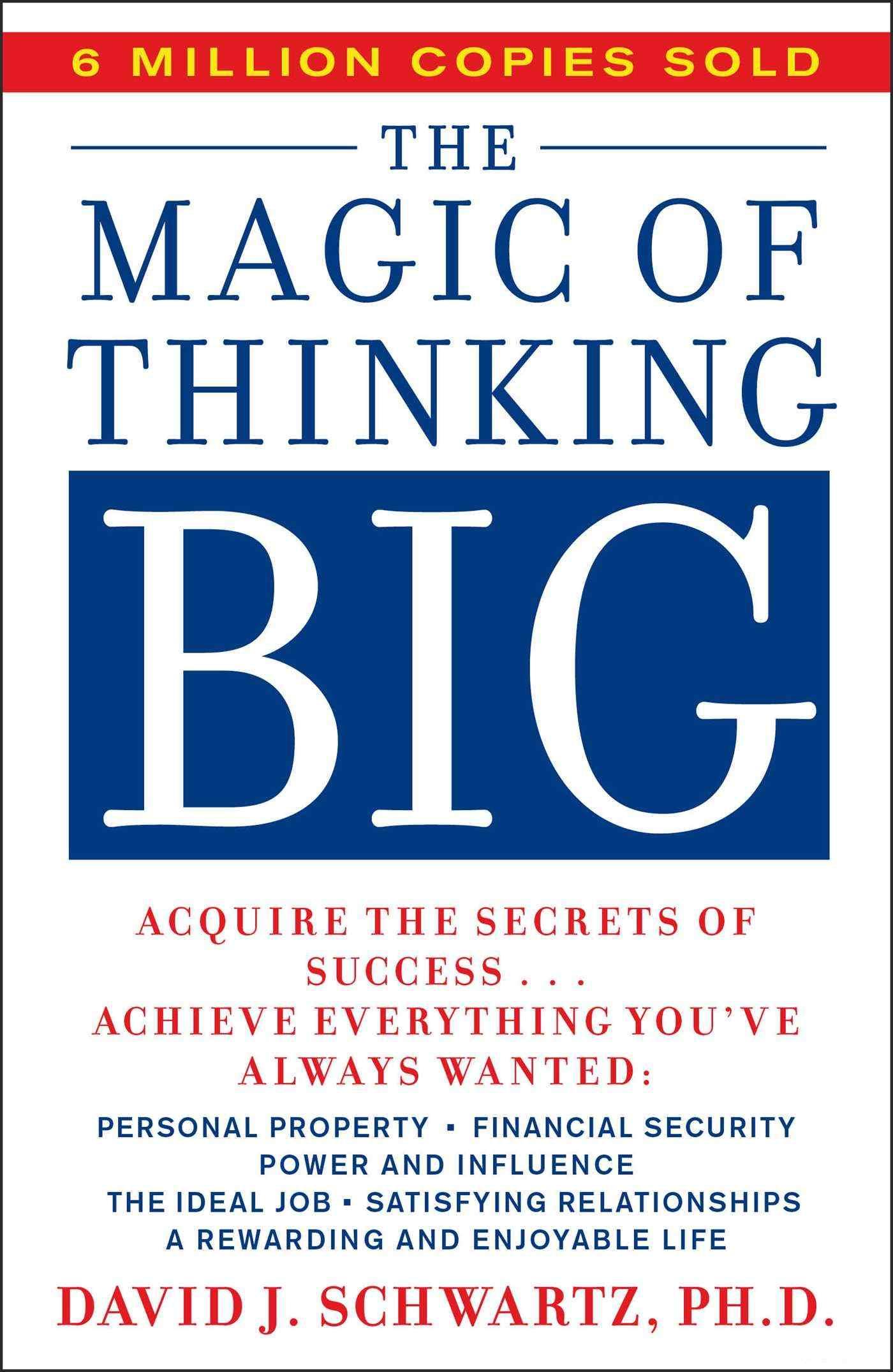 The magic of thinking big by David J.Schwartz